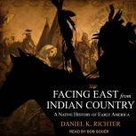 Facing East from Indian Country A Native History of Early America, Daniel K Richter