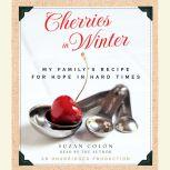 Cherries in Winter My Family's Recipe for Hope in Hard Times, Suzan Colon