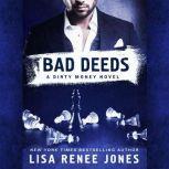 Bad Deeds A Dirty Money Novel, Lisa Renee Jones