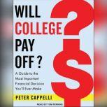 Will College Pay Off? A Guide to the Most Important Financial Decision You'll Ever Make, Peter Cappelli