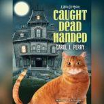 Caught Dead Handed, Carol J. Perry