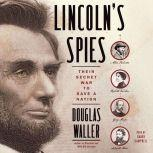 Lincoln's Spies Their Secret War to Save a Nation, Douglas Waller