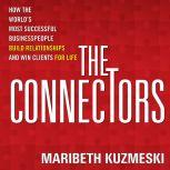 The Connectors How the World's Most Successful Businesspeople Build Relationships and Win Clients for Life, Maribeth Kuzmeski