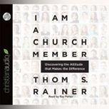 I Am a Church Member Discovering the Attitude that Makes the Difference, Thom S. Rainer