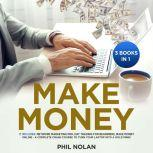 Make Money 3 Books in 1: It includes: Network Marketing Pro, Day Trading for Beginners, Make Money Online - A Complete Crash Course to turn your Laptop into a Gold Mine!, Phil Nolan