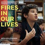 Fires in Our Lives Advice for Teachers from Today's High School Students, Megan Call-Cummings