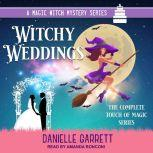 Witchy Weddings A Magic With Mystery Series: The Complete Touch of Magic Series, Danielle Garrett