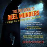 The Big Book of Reel Murders Stories that Inspired Great Crime Films, Otto Penzler