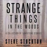 Strange Things in the Woods A Collection of Terrifying Stories, Steve Stockton