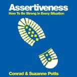 Assertiveness How To Be Strong In Every Situation, Conrad Potts