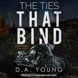 The Ties That Bind Book Three Part One, D. A. Young