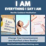 I AM Meditation A Powerful Meditation to alter your State of Being and Align you with the things you would like to Manifest in Your Life!, Neville Goddard Courses
