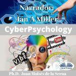 Cyberpsychology Mind and Internet Relationship, Juan Moises De La Serna