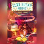 Love Sugar Magic: A Dash of Trouble, Anna Meriano