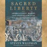 Sacred Liberty America's Long, Bloody, and Ongoing Struggle for Religious Freedom, Steven Waldman