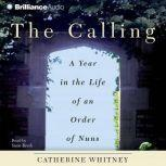 The Calling A Year in the Life of an Order of Nuns, Catherine Whitney