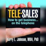 Tele-Sales How To Get Business on the Telephone, Kerry Johnson