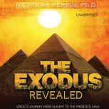 The Exodus Revealed Israel's Journey from Slavery to the Promised Land, Nicholas Perrin
