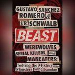 Beast Werewolves, Serial Killers, and Man-Eaters: The Mystery of the Monsters of the Gévaudan, Gustavo Sanchez Romero