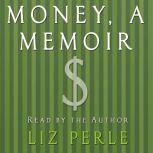 Money, A Memoir Women, Emotions, and Cash, Liz Perle