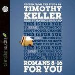 Romans 8-16 for You For Reading, For Feeding, For Leading, Timothy Keller