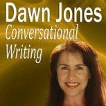 Conversational Writing The do's and don'ts of informal writing, Dawn Jones