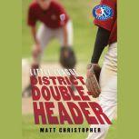 District Doubleheader, Matt Christopher
