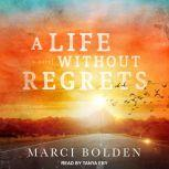 A Life Without Regrets, Marci Bolden