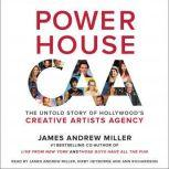 Powerhouse The Untold Story of Hollywood's Creative Artists Agency, James Andrew Miller