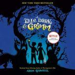 A Tale Dark and Grimm, Adam Gidwitz