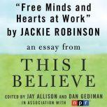 "Free Minds and Hearts at Work A ""This I Believe"" Essay, Jackie Robinson"