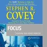 Focus Achieving Your Highest Priorities, Stephen R. Covey