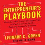 The Entrepreneur's Playbook More than 100 Proven Strategies, Tips, and Techniques to Build a Radically Successful Business, Leonard C. Green