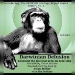 Darwinian Delusion Exposing the Lies That Keep On Deceiving, Russ Miller