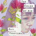 The Color of Air A Novel, Gail Tsukiyama