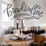 Bread and   Wine A Love Letter to Life Around the Table with Recipes, Shauna Niequist
