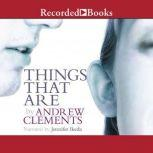 Things that Are, Andrew Clements