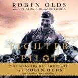 Fighter Pilot The Memoirs of Legendary Ace Robin Olds, Robin Olds with Christina Olds and Ed Rasimus