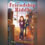 The Friendship Riddle, Megan Frazer Blakemore