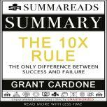 Summary of The 10X Rule: The Only Difference Between Success and Failure by Grant Cardone, Summareads Media