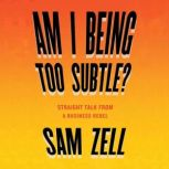 Am I Being Too Subtle? The Adventures of a Business Maverick, Sam Zell