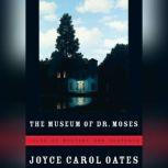 The Museum of Dr. Moses Tales of Mystery and Suspense, Joyce Carol Oates