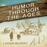 Humor Through The Ages, Lucius McCray