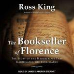 The Bookseller of Florence The Story of the Manuscripts That Illuminated the Renaissance, Ross King