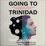 Going to Trinidad A Doctor, a Colorado Town, and Stories from an Unlikely Gender Crossroads, Martin J. Smith