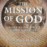 The Mission of God Unlocking the Bible's Grand Narrative, Christopher JH Wright