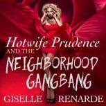 Hotwife Prudence and the Neighborhood Gangbang Group Sex Erotica, Giselle Renarde