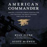 American Commander Serving a Country Worth Fighting For and Training the Brave Soldiers Who Lead the Way, Ryan Zinke