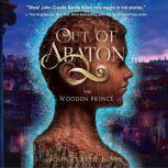 Out of Abaton, Book 1 The Wooden Prince, John Claude Bemis
