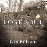 Lost Soul A Confederate Soldier In New England, Les Rolston